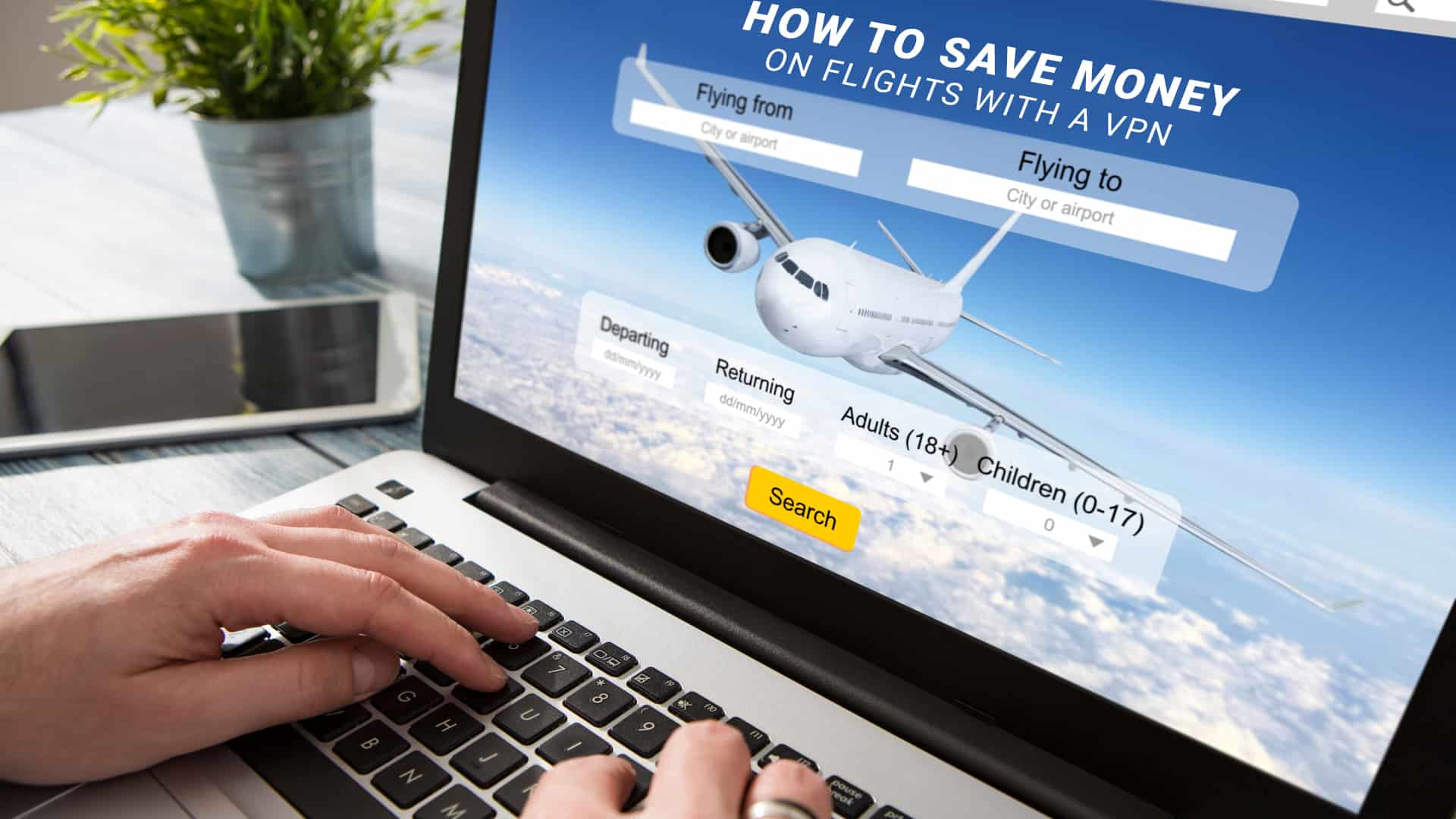 Why Buy a VPN Before Purchasing a Plane Ticket?